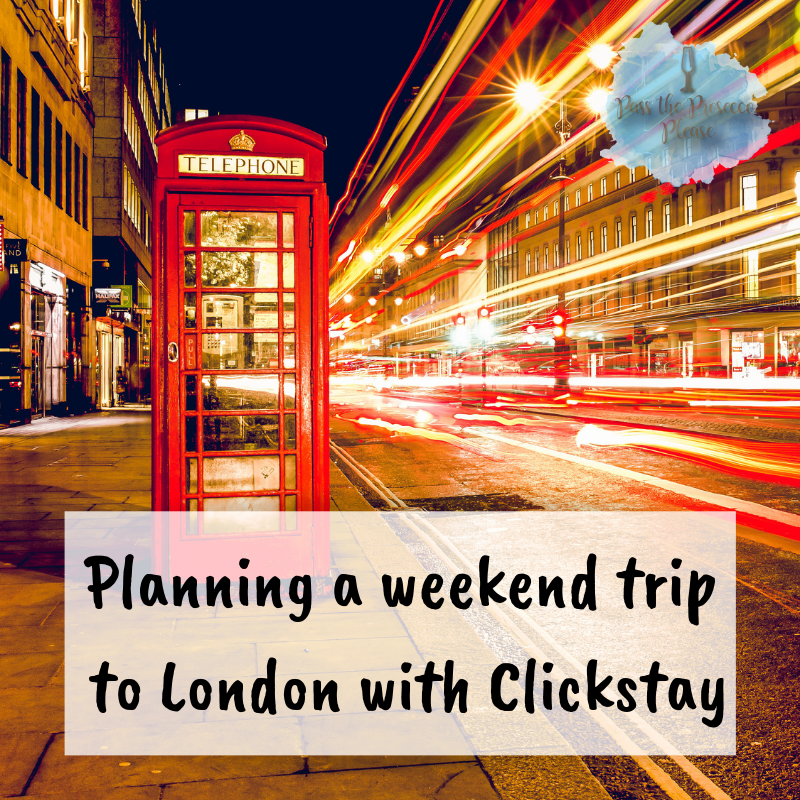 Planning a weekend to London with Clickstay - places to visit